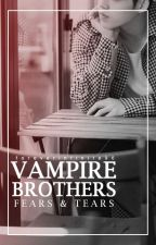 Vampire Brothers : Fears & Tears by foreverinfinite96