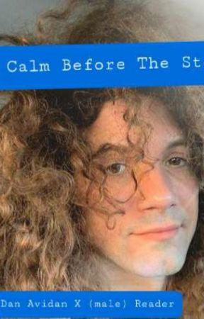 Our Calm Before The Storm. ((Dan Avidan x Male Reader)) by Mitchell163
