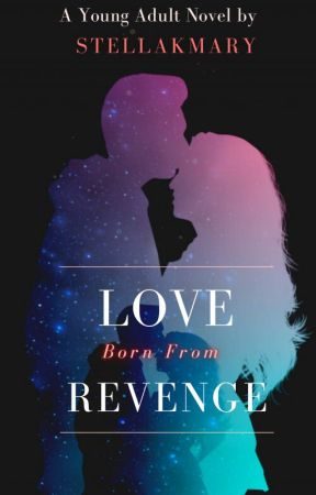 Love Born From Revenge by StellaKMary