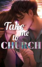 Take me to Church ( Completed ) ni DonCarlit0