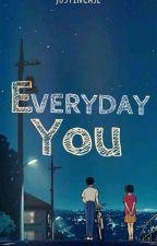 Everyday You (ChatSerye) by Just1nCase