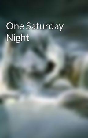 One Saturday Night by 4SnowWolf