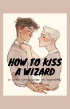 How to Kiss a Wizard by Reasonstosmileathome