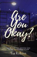 Are you okay? by tiarobinswrites_