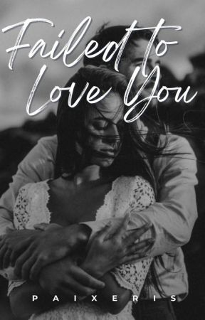 Failed to Love You (Gopez Series #1) by paixeris