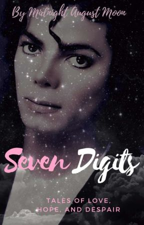 Seven Digits: Short Tales of Love, Hope, and Despair   MJ Fan Fiction  by MidnightAugustMoon