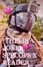 -this is a joke- specops x reader by nightshadeandivy