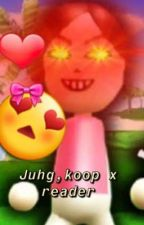 Juhg,koop x Reader by OhHeyItsRey