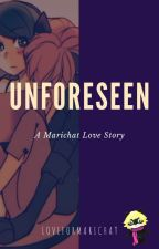 Unforeseen - A Marichat Love Story by LoveforMarichat