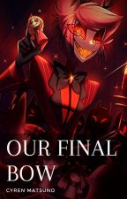 🎙 Our final bow 🎙 Alastor x fem!reader by ciiphers