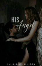 His Angel✔ by chill_pill_all_day