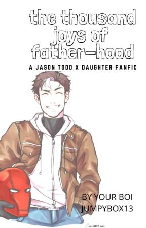 The Thousand Joys of Father-Hood: A Jason Todd x Daughter Fanfic! ||ON HIATUS|| by JumpyBox13