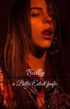 •~Bully~•  by eilishfan1337
