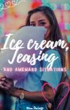 Ice cream, Teasing and Awkward Situations cover