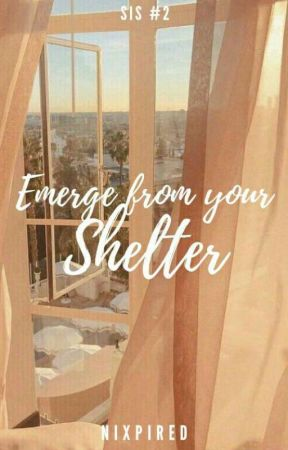Emerge From Your Shelter by nleheri
