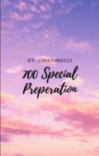 700 Special Preparation  by Griffin0123