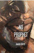 NO PROPHET [COMING SOON] by AmariOkito
