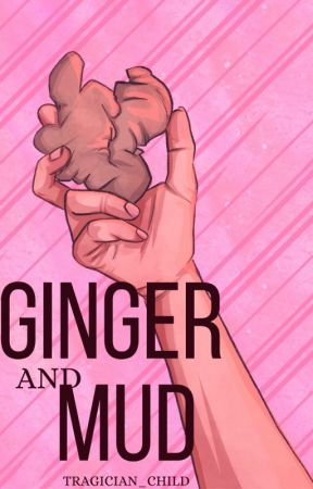 Ginger and Mud by tragician_child