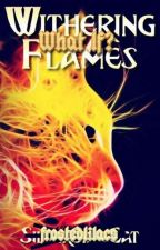 WITHERING FLAMES . WHAT IF? by frostedlilacs