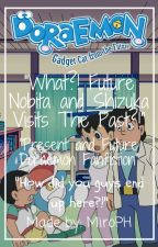 [Completed!] What? Future Nobita and Shizuka Visits The Past! [Doraemon Fanfic] by MiroPH