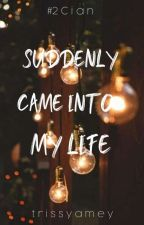 Suddenly Came Into My Life by trissyamey