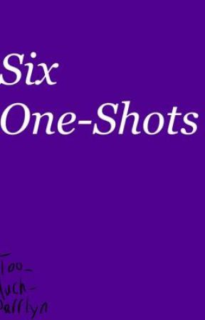 Six One-Shots by Too_much_Parrlyn