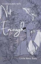 Not Enough by Little_Neko_Baby