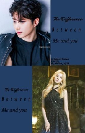 The difference between me and you-original satzu fanfic[completed✅] by Twicepinkidle