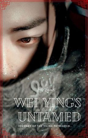 Wei Ying's Untamed (The journey of the Yiling Patriarch) by LuvLaws