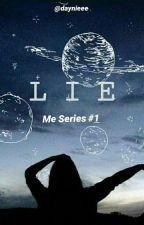 Lie (Me Series #1) by daynieee