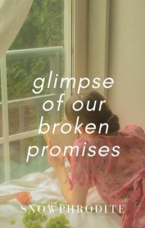 Glimpse of Our Broken Promises by snowphrodite