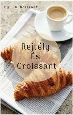 Rejtély és croissant • 𝙖́𝙩𝙞𝙧𝙖́𝙨 𝙖𝙡𝙖𝙩𝙩 by nyborikaah