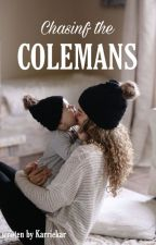 Chasing the Colemans (ON HOLD) by karriekar