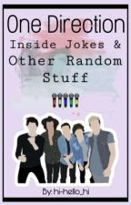 One Direction Inside Jokes and Other Random Stuff by hi-hello_hi