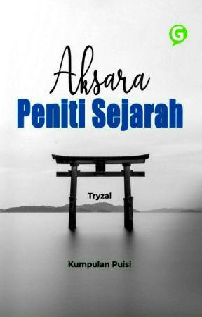 Aksara Peniti Sejarah (SUDAH TERBIT) by Tryzal15