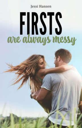 Firsts Are Always Messy by jessihansen