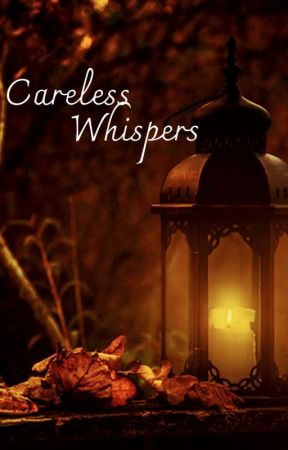 Careless Whispers by 17wardm