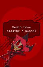 Radio Love: Alastor x reader by 221b_blogger101