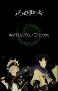 We'll Let You Choose •Black Clover X Reader• cover