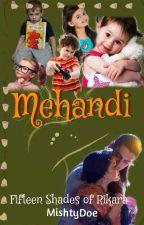 Mehandi : Fifteen Shades Of Rikara ✔️ by MishtyDoe