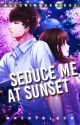 Seduce Me At Sunset [Alluring Series #2] - Completed by maentblack
