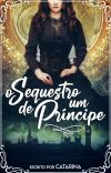 O Sequestro De Um Príncipe [COMPLETO] cover
