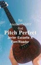 Pitch Perfect-Javier Escuella X Fem!Reader by AnotherChildOfGod