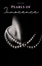 Pearls of Innocence  (18+) by emjaywrites