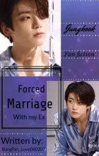 Forced Marriage With My Ex by BangTan_Love080207