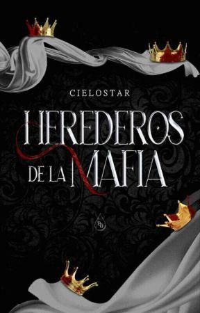 Herederos De La Mafia ©//  [En Edición] by cielostar859