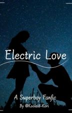 Electric Love | A Superboy Fanfic by Kori-Gal