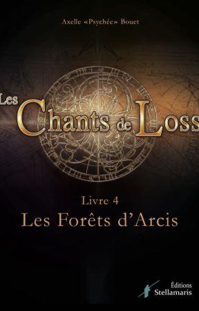 Les Chants de Loss, Livre 4 : Les Forêts d'Arcis by AxelleBouet