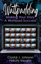 WATTPADDING: How to Make Your Story a Success on Wattpad by CrystalAndFelicity
