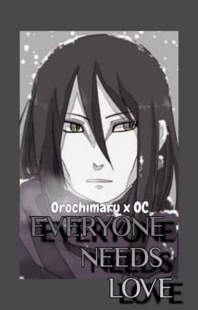 EVERYONE NEEDS LOVE - Orochimaru x OC by jaipaslesmaux